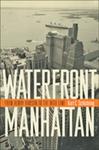 Waterfront Manhattan: From Henry Hudson to the High Line by Kurt Schlichting