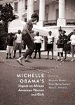 Michelle Obama's Impact on African American Women and Girls by Michelle Duster, Paula Marie Seniors, Rose C. Thevenin, Rachelle Brunn-Bevel, and Kristin Richardson